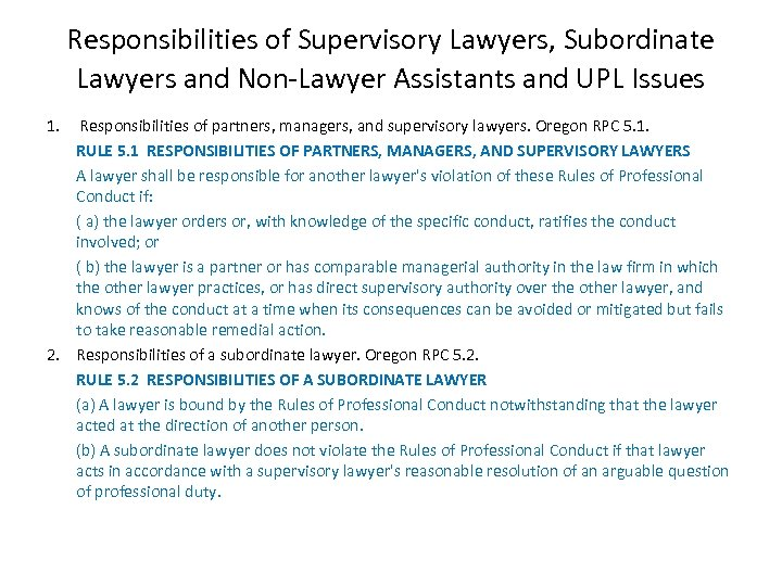 Responsibilities of Supervisory Lawyers, Subordinate Lawyers and Non-Lawyer Assistants and UPL Issues 1. Responsibilities