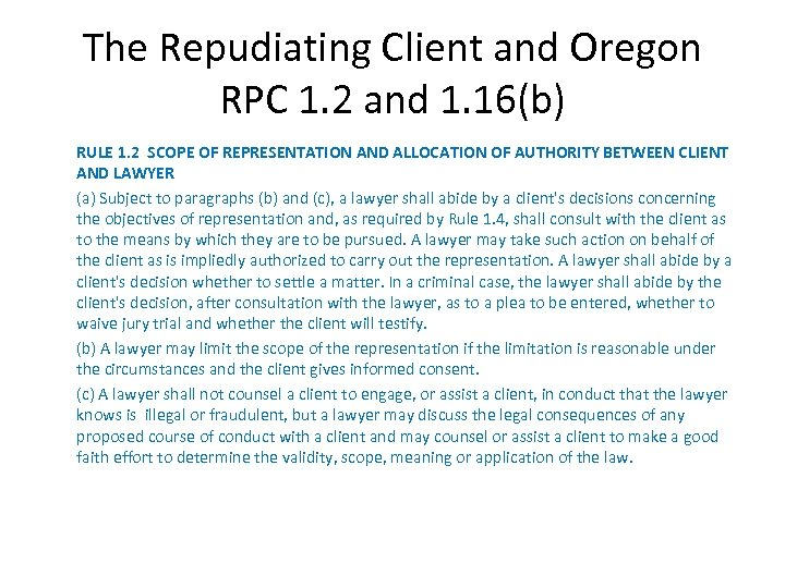 The Repudiating Client and Oregon RPC 1. 2 and 1. 16(b) RULE 1. 2