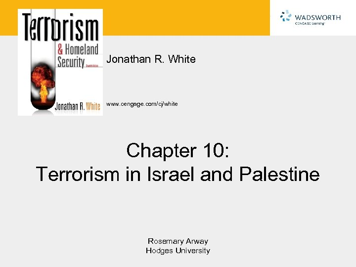 Jonathan R. White www. cengage. com/cj/white Chapter 10: Terrorism in Israel and Palestine Rosemary