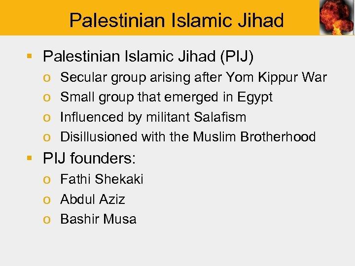 Palestinian Islamic Jihad § Palestinian Islamic Jihad (PIJ) o o Secular group arising after