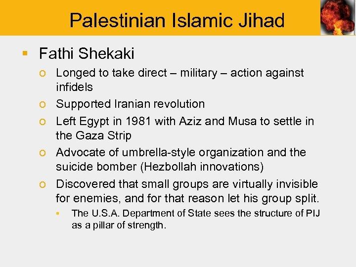 Palestinian Islamic Jihad § Fathi Shekaki o Longed to take direct – military –