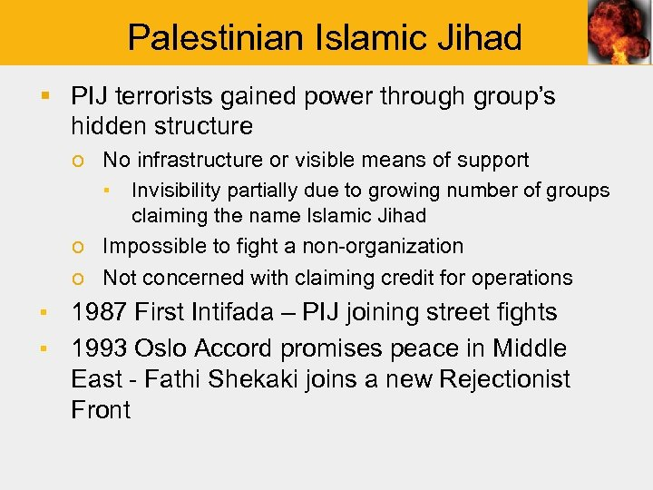 Palestinian Islamic Jihad § PIJ terrorists gained power through group's hidden structure o No