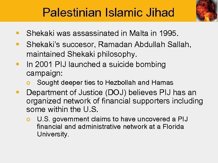 Palestinian Islamic Jihad § Shekaki was assassinated in Malta in 1995. § Shekaki's succesor,