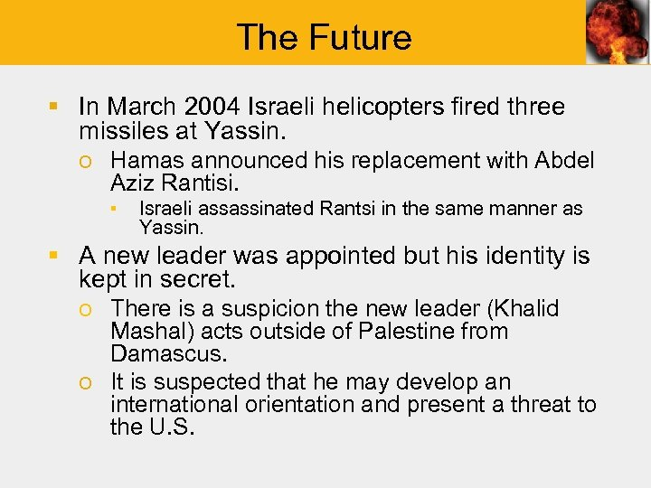 The Future § In March 2004 Israeli helicopters fired three missiles at Yassin. o