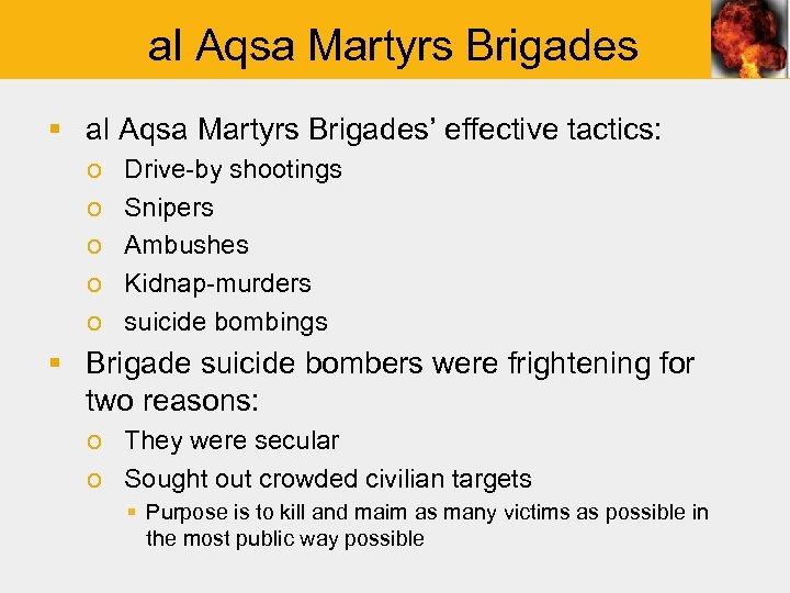 al Aqsa Martyrs Brigades § al Aqsa Martyrs Brigades' effective tactics: o o o