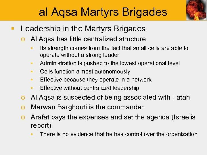 al Aqsa Martyrs Brigades § Leadership in the Martyrs Brigades o Al Aqsa has