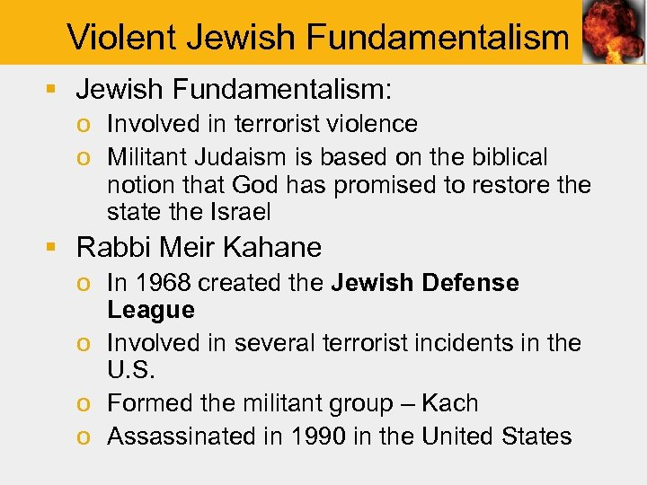 Violent Jewish Fundamentalism § Jewish Fundamentalism: o Involved in terrorist violence o Militant Judaism