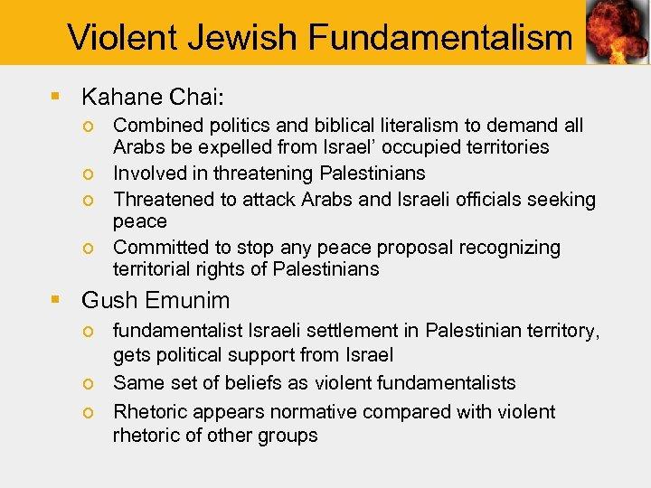 Violent Jewish Fundamentalism § Kahane Chai: o Combined politics and biblical literalism to demand