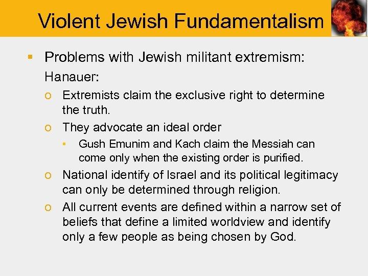 Violent Jewish Fundamentalism § Problems with Jewish militant extremism: Hanauer: o Extremists claim the