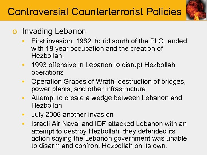 Controversial Counterterrorist Policies o Invading Lebanon ▪ First invasion, 1982, to rid south of