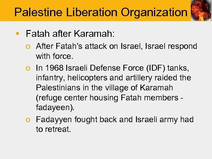 Palestine Liberation Organization § Fatah after Karamah: o After Fatah's attack on Israel, Israel