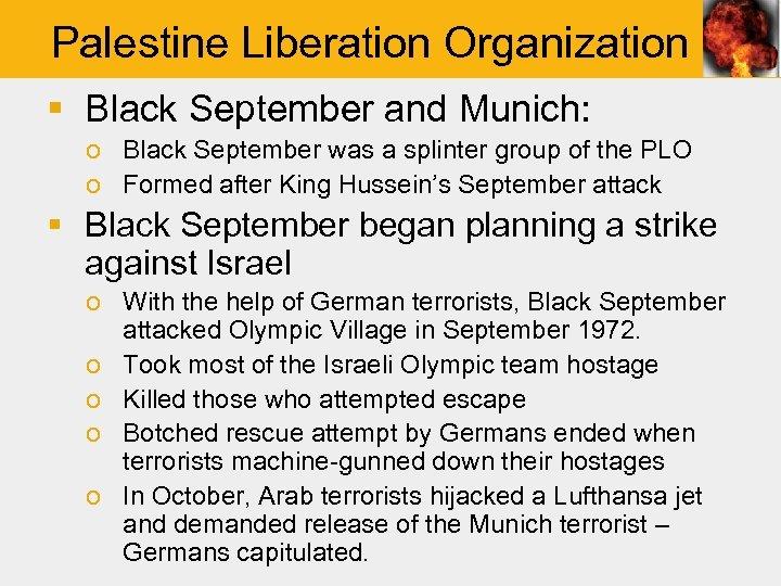Palestine Liberation Organization § Black September and Munich: o Black September was a splinter