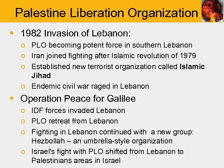 Palestine Liberation Organization § 1982 Invasion of Lebanon: o PLO becoming potent force in