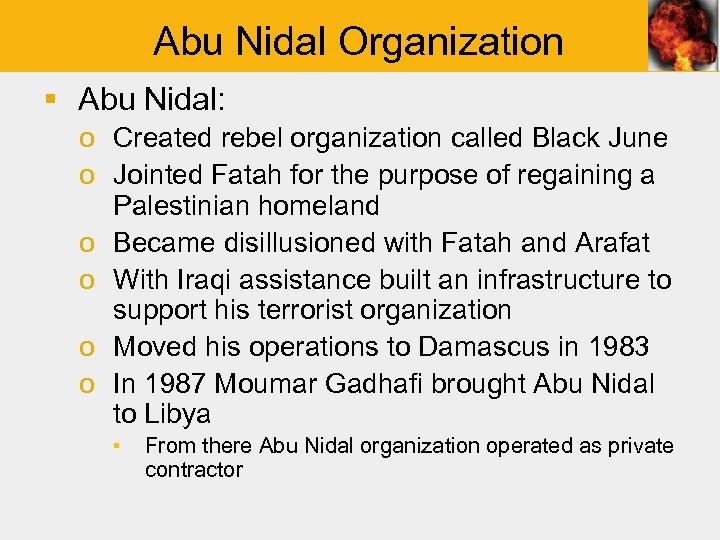 Abu Nidal Organization § Abu Nidal: o Created rebel organization called Black June o
