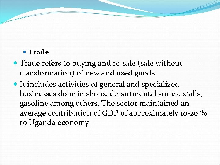 Trade refers to buying and re-sale (sale without transformation) of new and used