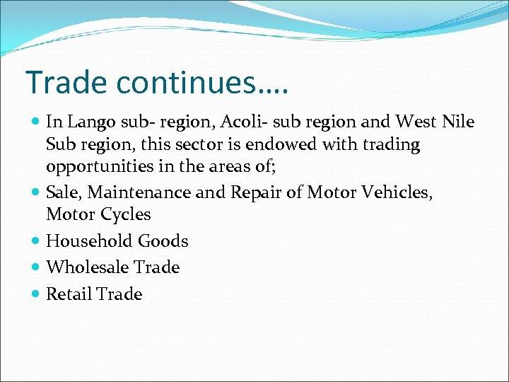 Trade continues…. In Lango sub- region, Acoli- sub region and West Nile Sub region,