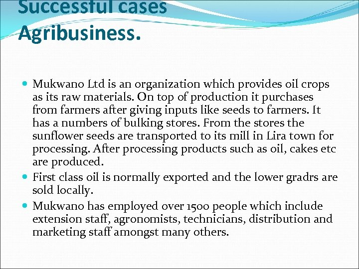 Successful cases Agribusiness. Mukwano Ltd is an organization which provides oil crops as its
