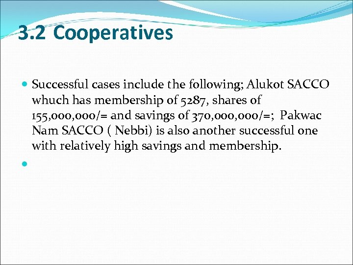 3. 2 Cooperatives Successful cases include the following; Alukot SACCO whuch has membership of