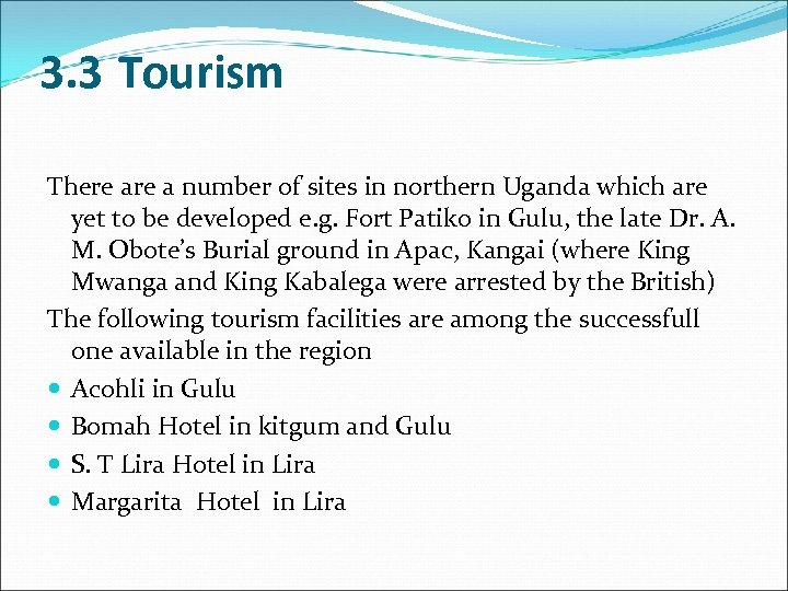 3. 3 Tourism There a number of sites in northern Uganda which are yet