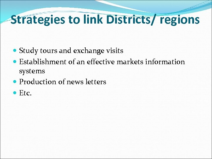 Strategies to link Districts/ regions Study tours and exchange visits Establishment of an effective