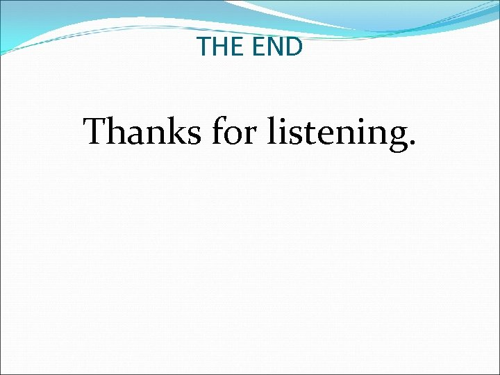 THE END Thanks for listening.