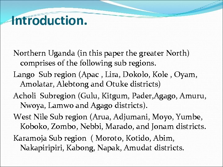 Introduction. Northern Uganda (in this paper the greater North) comprises of the following sub