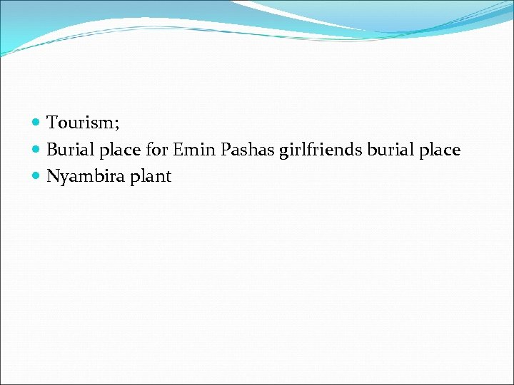 Tourism; Burial place for Emin Pashas girlfriends burial place Nyambira plant