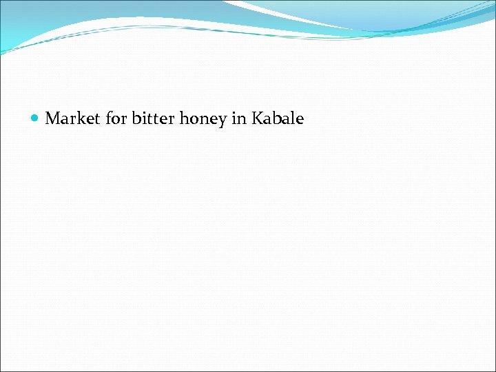 Market for bitter honey in Kabale