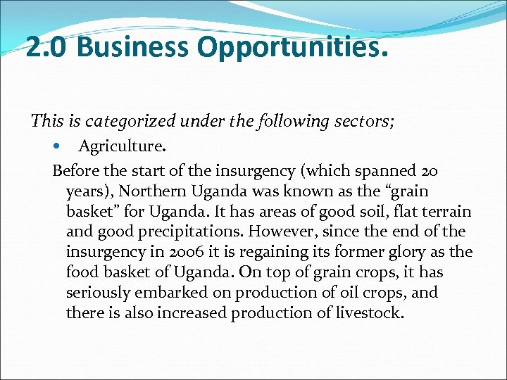 2. 0 Business Opportunities. This is categorized under the following sectors; Agriculture. Before the