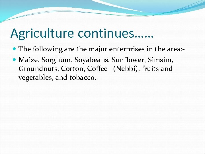 Agriculture continues…… The following are the major enterprises in the area: Maize, Sorghum, Soyabeans,