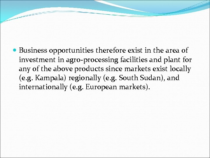 Business opportunities therefore exist in the area of investment in agro-processing facilities and
