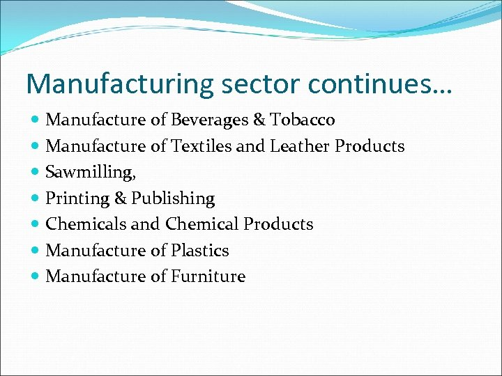 Manufacturing sector continues… Manufacture of Beverages & Tobacco Manufacture of Textiles and Leather Products