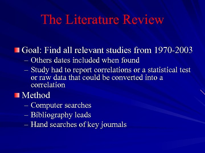 The Literature Review Goal: Find all relevant studies from 1970 -2003 – Others dates