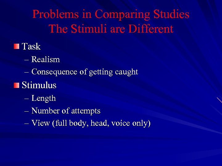 Problems in Comparing Studies The Stimuli are Different Task – Realism – Consequence of