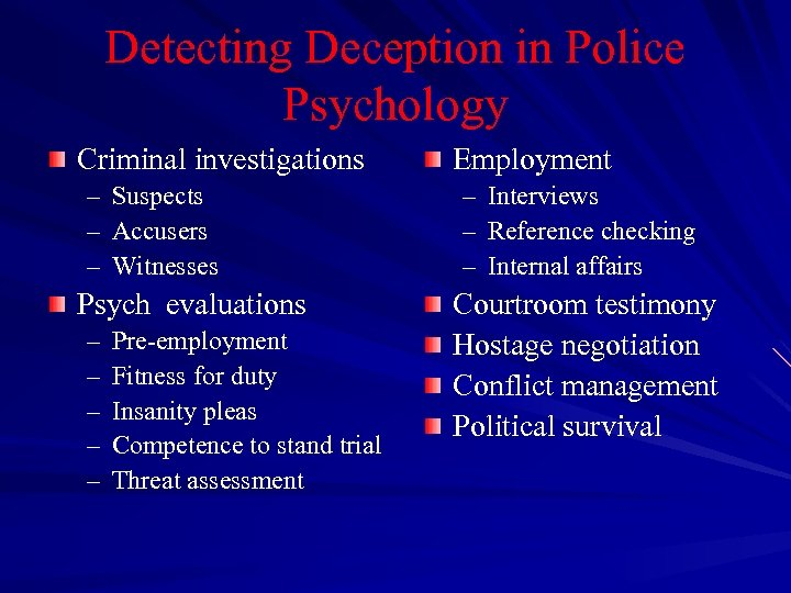 Detecting Deception in Police Psychology Criminal investigations – Suspects – Accusers – Witnesses Psych