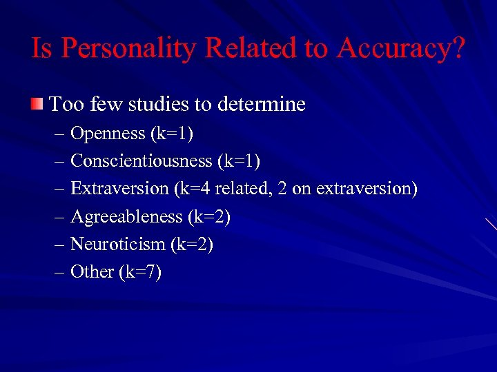 Is Personality Related to Accuracy? Too few studies to determine – Openness (k=1) –