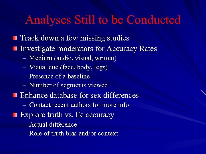 Analyses Still to be Conducted Track down a few missing studies Investigate moderators for