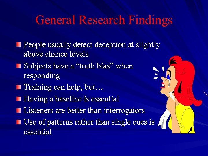 General Research Findings People usually detect deception at slightly above chance levels Subjects have