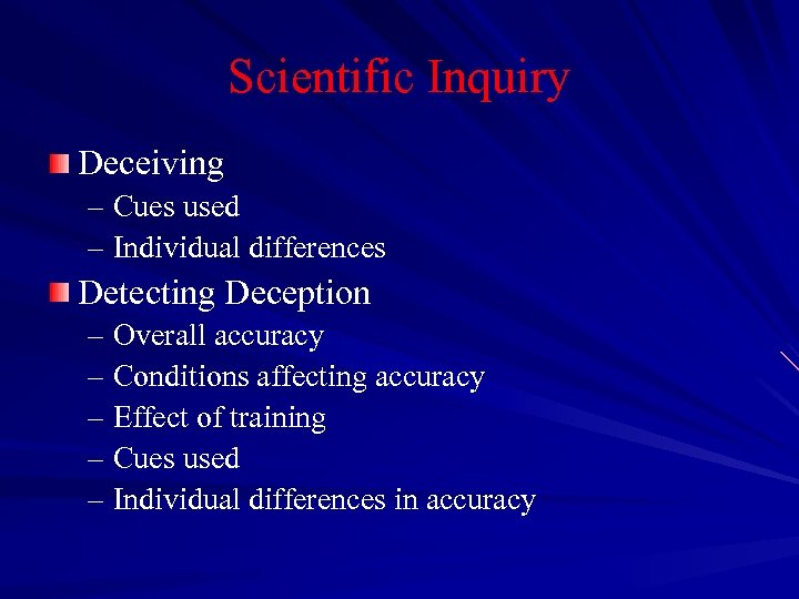 Scientific Inquiry Deceiving – Cues used – Individual differences Detecting Deception – Overall accuracy