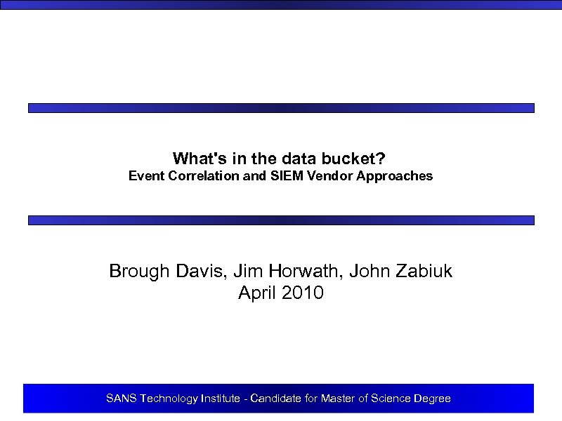What's in the data bucket? Event Correlation and SIEM Vendor Approaches Brough Davis, Jim