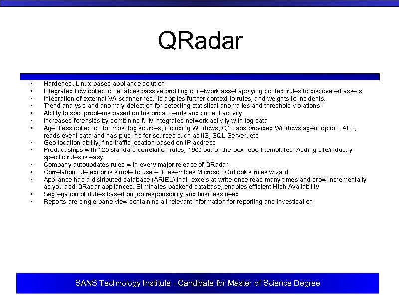QRadar • • • • Hardened, Linux-based appliance solution Integrated flow collection enables passive
