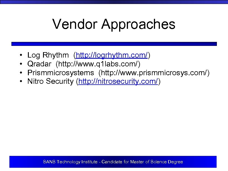Vendor Approaches • • Log Rhythm (http: //logrhythm. com/) Qradar (http: //www. q 1