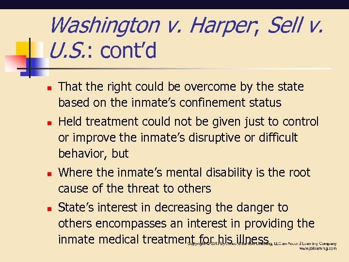 Washington v. Harper; Sell v. U. S. : cont'd n n That the right