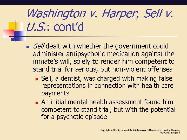 Washington v. Harper; Sell v. U. S. : cont'd n Sell dealt with whether