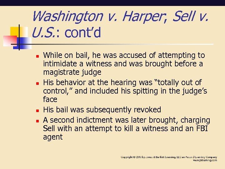 Washington v. Harper; Sell v. U. S. : cont'd n n While on bail,