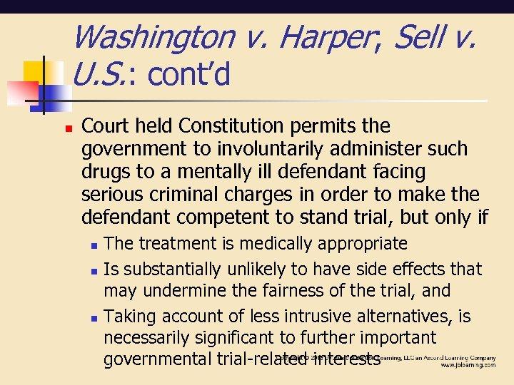 Washington v. Harper; Sell v. U. S. : cont'd n Court held Constitution permits