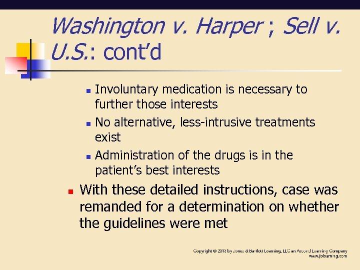 Washington v. Harper ; Sell v. U. S. : cont'd n n Involuntary medication