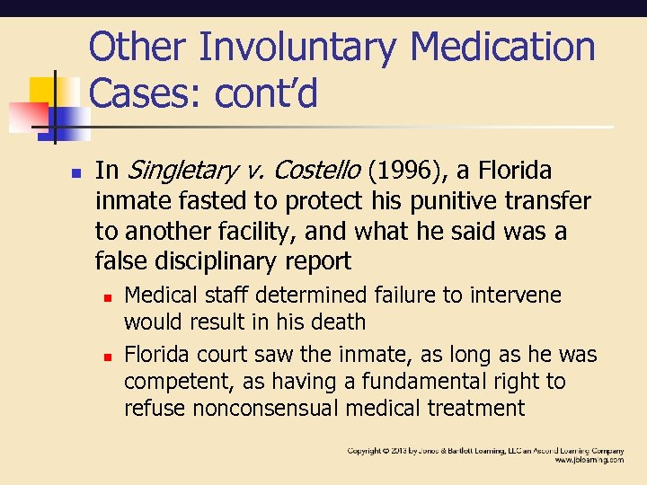 Other Involuntary Medication Cases: cont'd n In Singletary v. Costello (1996), a Florida inmate