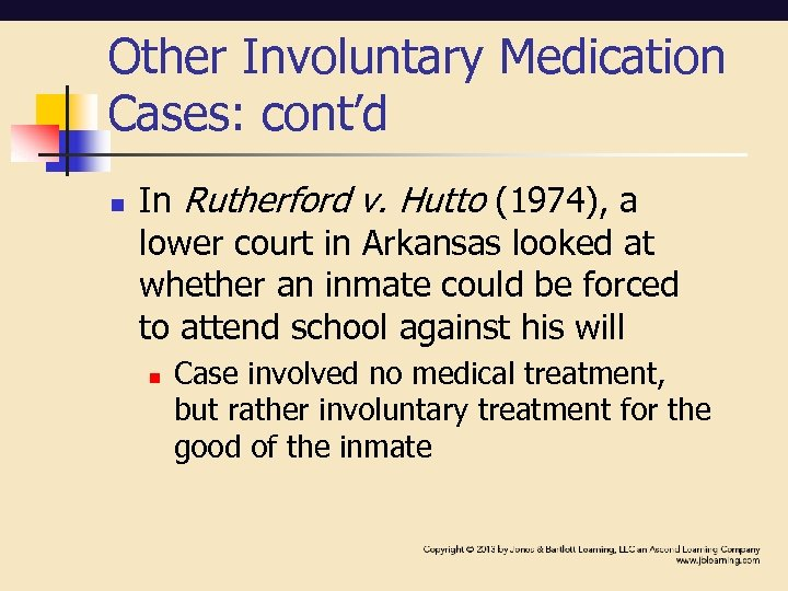 Other Involuntary Medication Cases: cont'd n In Rutherford v. Hutto (1974), a lower court