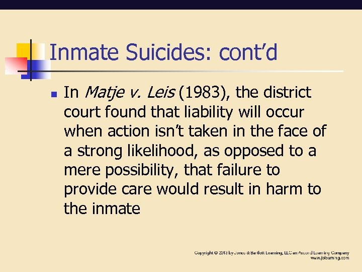 Inmate Suicides: cont'd n In Matje v. Leis (1983), the district court found that
